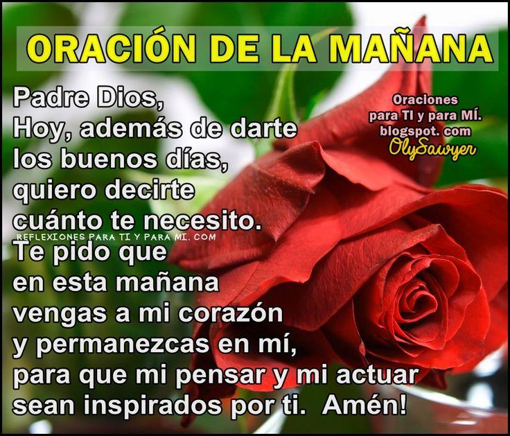 ORACIÓN DE LA MAÑANA Padre Dios, Hoy, además de darte los buenos días, quiero decirte cuánto te necesito.