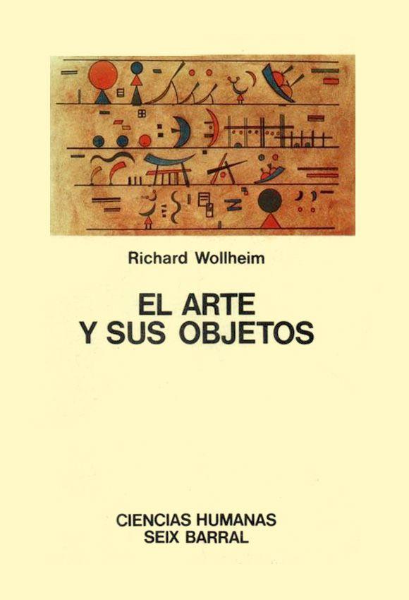 """EL ARTE Y SUS OBJETOS"". RICHARD WOLLHEIM. 1968."