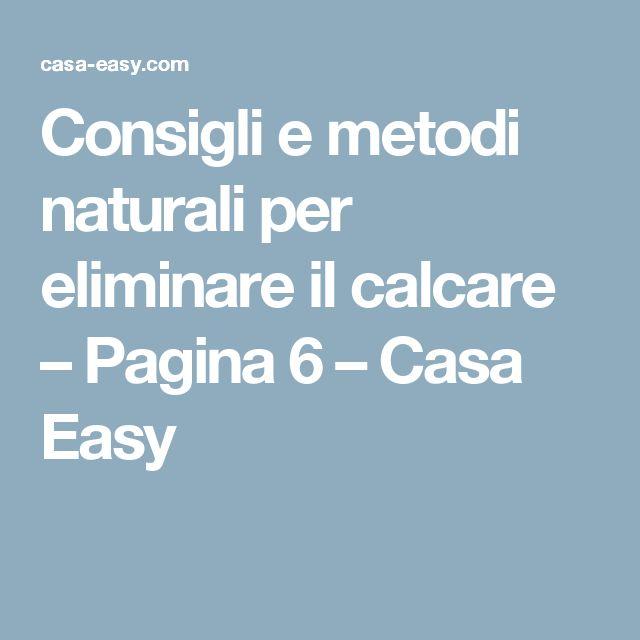 Consigli e metodi naturali per eliminare il calcare – Pagina 6 – Casa Easy