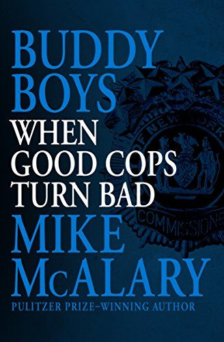 "Buddy Boys: When Good Cops Turn Bad:   <DIV><B>A shocking true story of corruption and crime in the ranks of the NYPD in the worst police scandal since the revelations of Fred Serpico</B><BR /><BR /> In the 1970s, New York City's 77th Precinct was known as ""the Alamo."" In Bedford-Stuyvesant and Crown Heights, Brooklyn—neighborhoods notorious for drugs and violent crime—some of the worst criminals wore police uniforms and carried badges. Henry Winter was a good cop when he first entered..."
