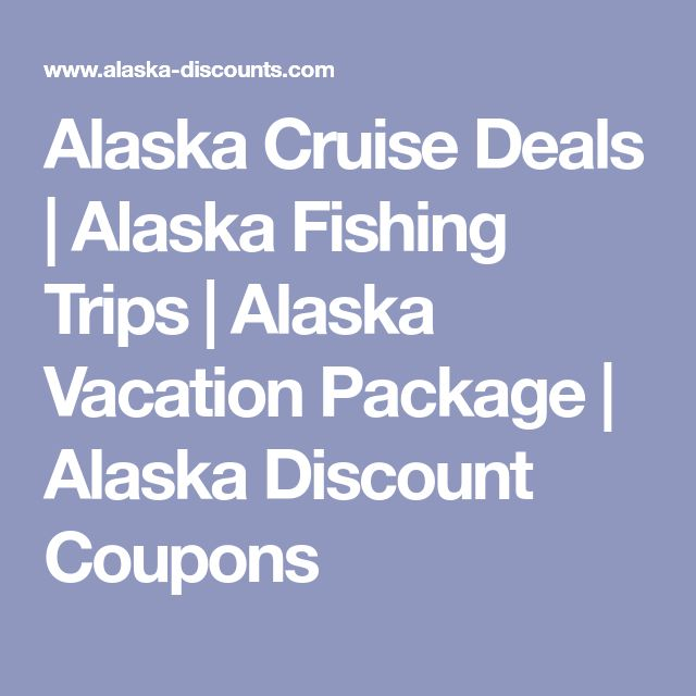 Alaska Cruise Deals | Alaska Fishing Trips | Alaska Vacation Package | Alaska Discount Coupons