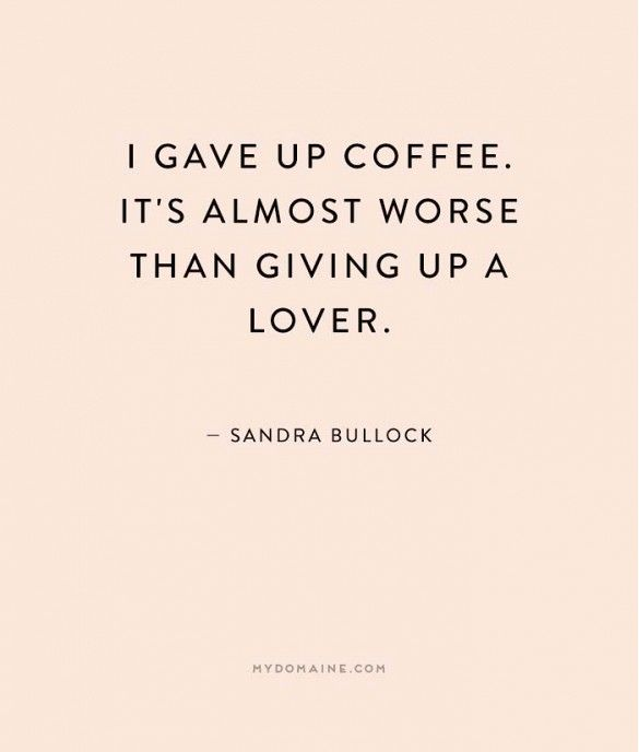 """""""I gave up coffee. It's almost worse than giving up a lover."""" - Sandra Bullock // #MyDomaineQuotes #NationalCoffeeDay"""