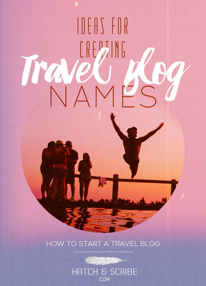 Becoming A Travel Blogger Ideas For Creative Blog Names