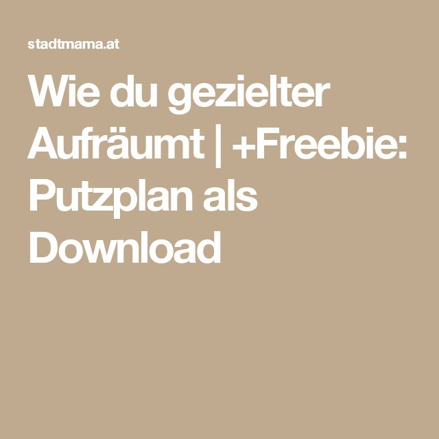Wie du gezielter Aufräumt | +Freebie: Putzplan als Download