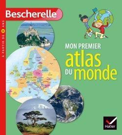 Mon premier atlas du monde. Bescherelle – 2017 (Dès 8 ans)