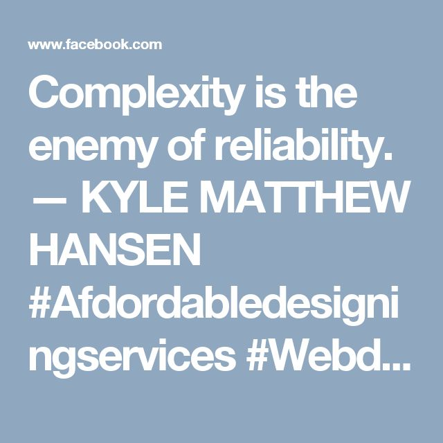 Complexity is the enemy of reliability. — KYLE MATTHEW HANSEN  #Afdordabledesigningservices #Webdesigningservices #Logodesigningservices #Creativedesigningservices Hires +1(214)3770410