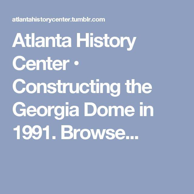 Atlanta History Center • Constructing the Georgia Dome in 1991. Browse...