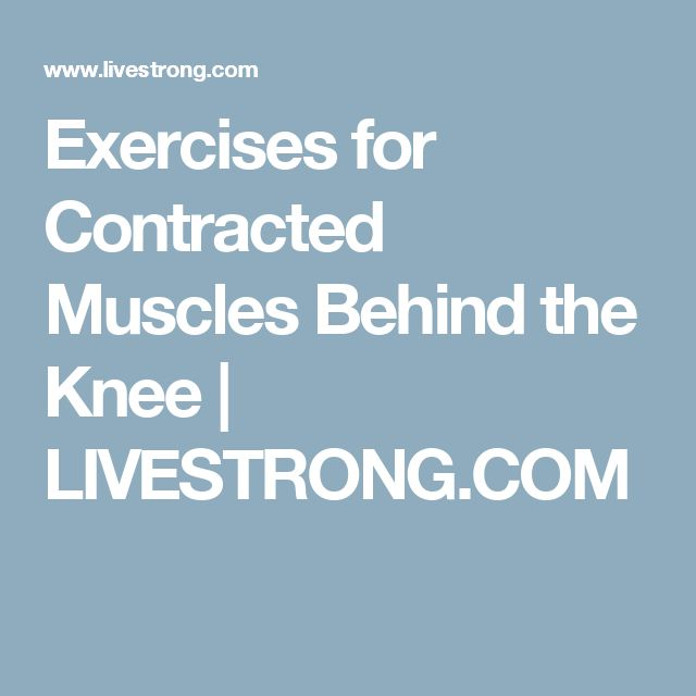 Exercises for Contracted Muscles Behind the Knee | LIVESTRONG.COM