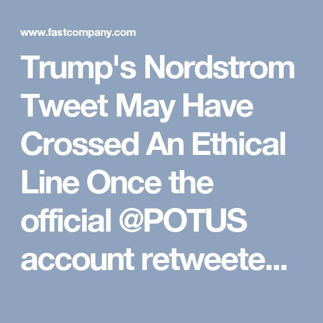 Trump's Nordstrom Tweet May Have Crossed An Ethical Line Once the official @POTUS account retweeted his criticism of its decision to drop Ivanka's products, everything changed