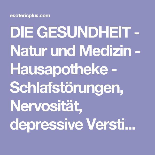 DIE GESUNDHEIT - Natur und Medizin - Hausapotheke - Schlafstörungen, Nervosität, depressive Verstimmungen