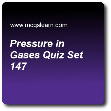 Pressure in Gases Quizzes: O level physics Quiz 147 Questions and Answers - Practice physics quizzes based questions and answers to study pressure in gases quiz with answers. Practice MCQs to test learning on pressure in gases, transmission of sound, physics of temperature, boiling and condensation, measurement of time quizzes. Online pressure in gases worksheets has study guide as volume of gas is, answer key with answers as directly proportional to temperature, inversely proportional to..