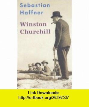 Winston Churchill. Mit Selbstzeugnissen und Bilddokumenten. (9783499613548) Sebastian Haffner , ISBN-10: 3499613549  , ISBN-13: 978-3499613548 ,  , tutorials , pdf , ebook , torrent , downloads , rapidshare , filesonic , hotfile , megaupload , fileserve
