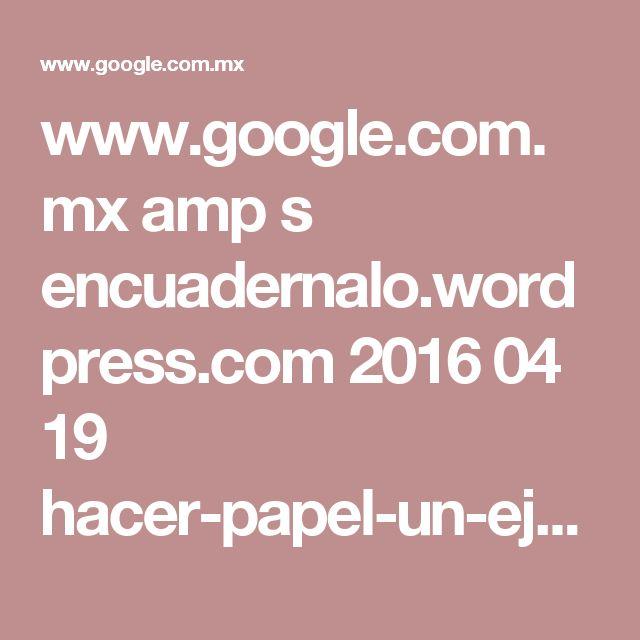 www.google.com.mx amp s encuadernalo.wordpress.com 2016 04 19 hacer-papel-un-ejemplo-practico-del-proceso-de-fabricacion-de-papel-a-mano amp
