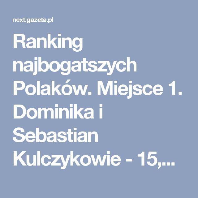 Ranking najbogatszych Polaków. Miejsce 1. Dominika i Sebastian Kulczykowie - 15,5 mld zł