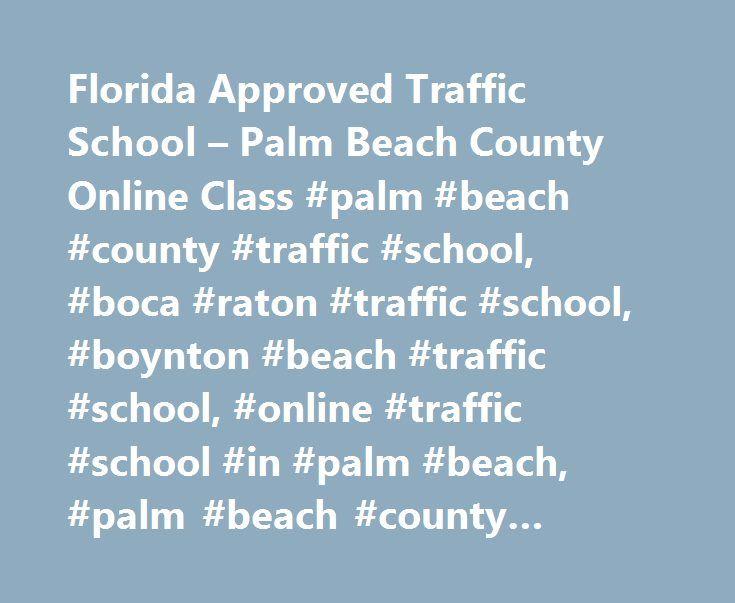 Florida Approved Traffic School – Palm Beach County Online Class #palm #beach #county #traffic #school, #boca #raton #traffic #school, #boynton #beach #traffic #school, #online #traffic #school #in #palm #beach, #palm #beach #county #traffic #court http://new-jersey.remmont.com/florida-approved-traffic-school-palm-beach-county-online-class-palm-beach-county-traffic-school-boca-raton-traffic-school-boynton-beach-traffic-school-online-traffic-school-in-p/  # Palm Beach County Traffic School…