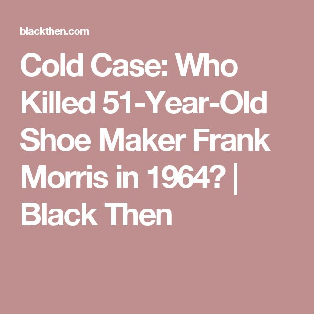 Cold Case: Who Killed 51-Year-Old Shoe Maker Frank Morris in 1964? | Black Then