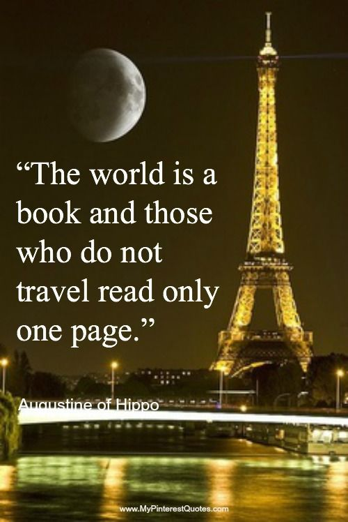 """The world is a book and those who do not travel read only one page."" Augustine of Hippo"