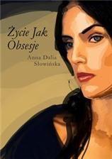 Życie jak obsesje - Anna Dalia Słowińska (E-book) - Ceneo.pl
