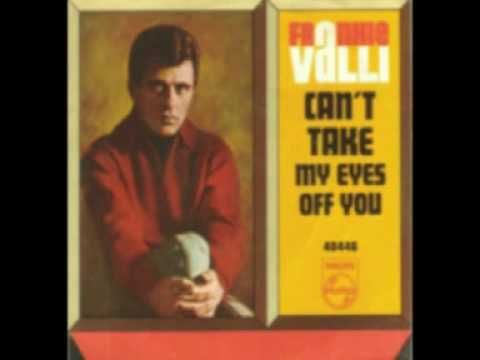 "Frankie Valli, ""Can't Take My Eyes Off You""  (Start your weekend with good music!)"