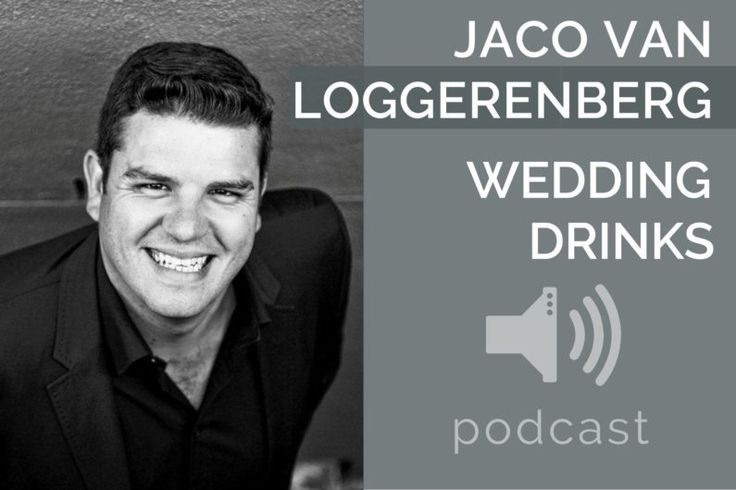 #15 – Jaco van Loggerenberg – Wedding Drinks | Podcast