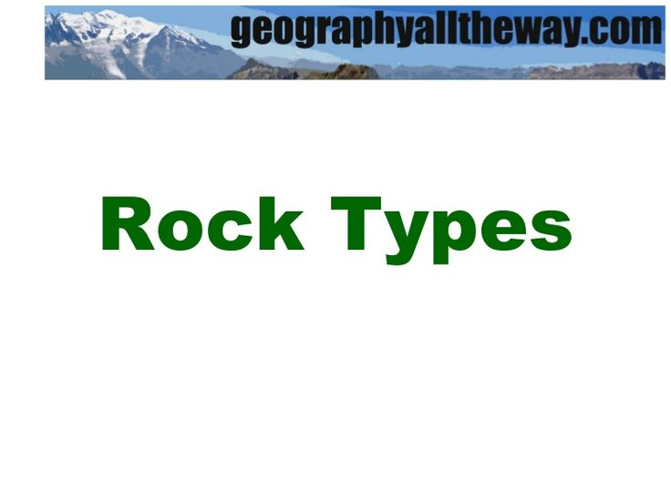 Key Stage 3 Geography: Rocks and Landscapes: Rock Types by geographyalltheway.com via slideshare