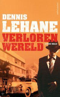 De Thriller: dé site voor recensies, achtergronden en meer: Dennis Lehane - Verloren wereld *****