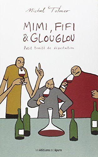 Mimi, Fifi & Glouglou : Petit traité de dégustation, http://www.amazon.fr/dp/2352552176/ref=cm_sw_r_pi_awdl_rZDswb10RR2FS