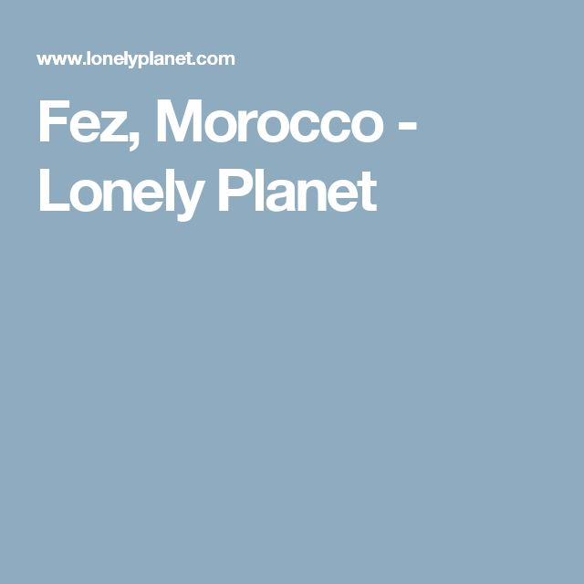 Fez, Morocco - Lonely Planet