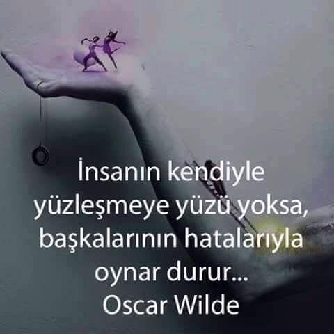 İnsanın kendiyle yüzleşmeye yüzü yoksa başkalarının hatalarıyla oynar durur... Oscar Wilde.