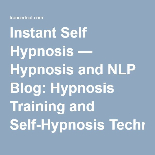 Instant Self Hypnosis — Hypnosis and NLP Blog: Hypnosis Training and Self-Hypnosis Techniques
