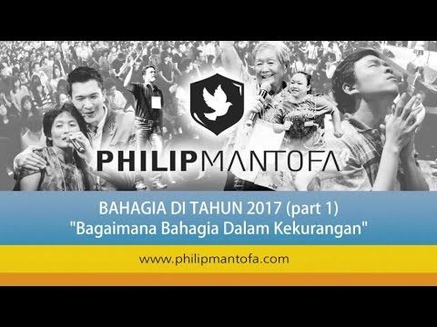 Kotbah Philip Mantofa : Bagaimana Bahagia Di Tahun 2017 (Part1) - YouTube