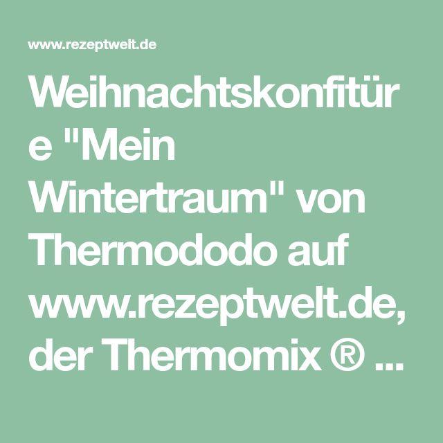 """Weihnachtskonfitüre """"Mein Wintertraum"""" von Thermododo auf www.rezeptwelt.de, der Thermomix ® Community"""