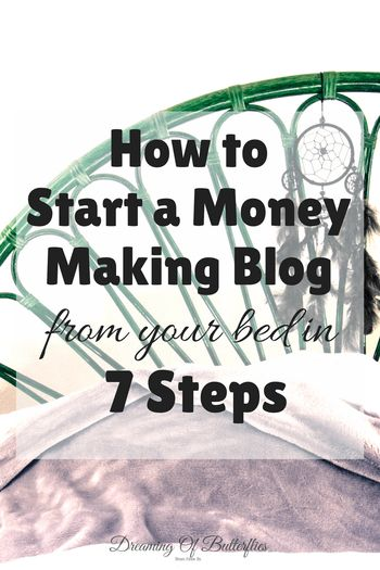 How to Start a Money Making Blog from your bed in 7 Steps ~ Page 2 of 2 ~ Dreaming of butterflies