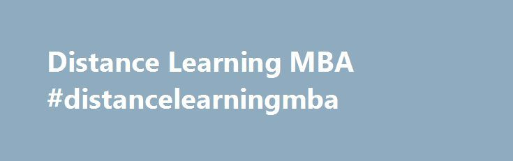 Distance Learning MBA #distancelearningmba http://uk.nef2.com/distance-learning-mba-distancelearningmba/  # Distance Learning MBA The best Distance Learning MBA Program There are many who would like to pursue their studies in business administration. A masters degree in this field widens the career opportunities for the youngsters. MBA is the most popular and widely recognized business qualification that offers a promising future. The employers hire the MBA graduates with knowledge…