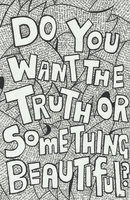 Paloma Faith lyrics - do you want the truth or something beautiful?  Have considered this as a tattoo.