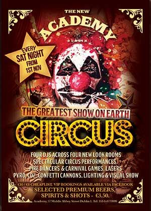 Circus at the Academy and pleny of other clubs nights on tonight in Dublin.