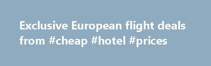 Exclusive European flight deals from #cheap #hotel #prices http://travel.remmont.com/exclusive-european-flight-deals-from-cheap-hotel-prices/  #european travel packages # Looking for cheap flights to Europe? Tell us where you're going in Europe and let us