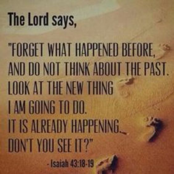 "Bible Am Going To Deliver You: THE LORD SAYS: ""FORGET WHAT HAPPENED BEFORE, AND DO NOT"
