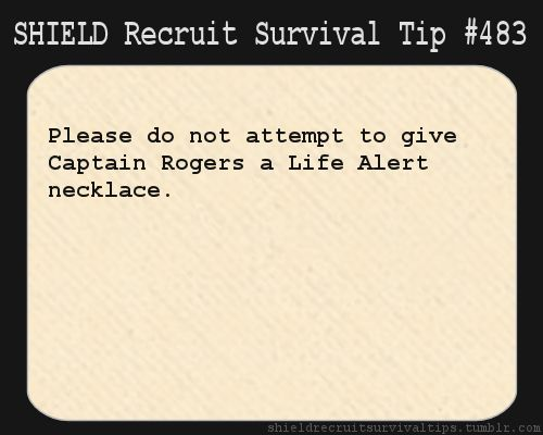 S.H.I.E.L.D. Recruit Survival Tip #483: Please do not attempt to give Captain Rogers a Life Alert necklace. [Submitted by heylookahufflepuff]