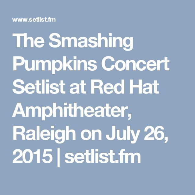 The Smashing Pumpkins Concert Setlist at Red Hat Amphitheater, Raleigh on July 26, 2015 | setlist.fm