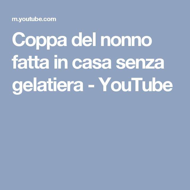 Coppa del nonno fatta in casa senza gelatiera - YouTube