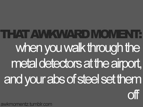 The Awkward Moment.: Buns Of Steel, Extreme Fit, Oneday, Awkward Moments, Abs, Metals Detector, So Funny, Weights Loss, True Stories