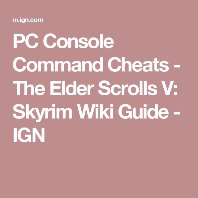 PC Console Command Cheats - The Elder Scrolls V: Skyrim Wiki Guide - IGN