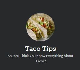 Taco Tips | So, You Think You Know Everything About Tacos?