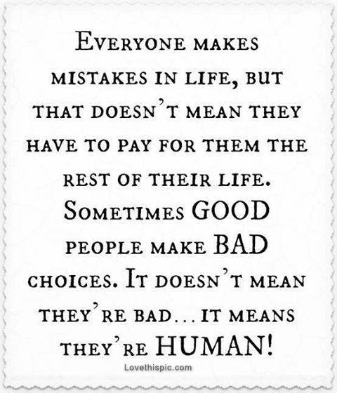 This is very true! We are only human. Hard to remember sometimes, but I definitely agree!  Wow!  A little something my very PERFECT cousins could think about.  They got the wrong story all together...I'll never tell them how their beloved mother stole from mine and hurt her immeasurably as she lay dying.