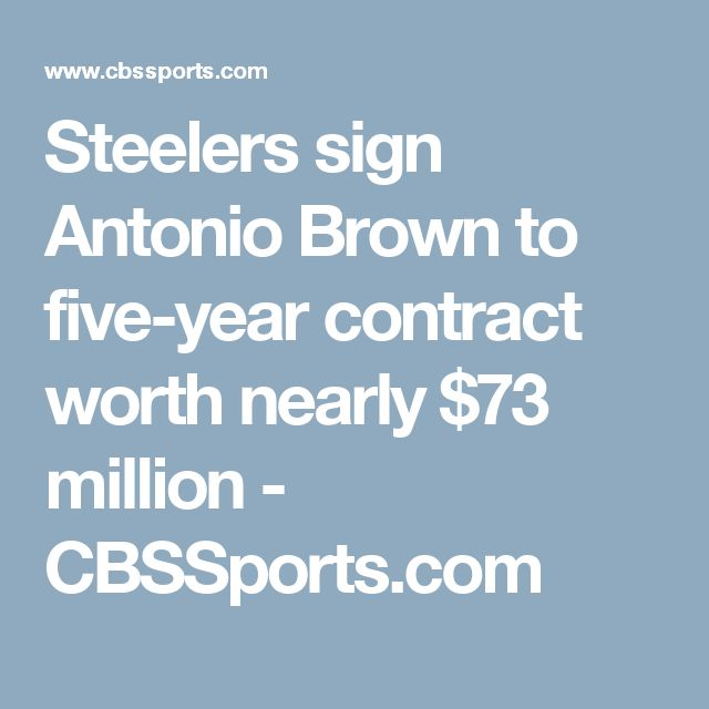 Steelers sign Antonio Brown to five-year contract worth nearly $73 million - CBSSports.com