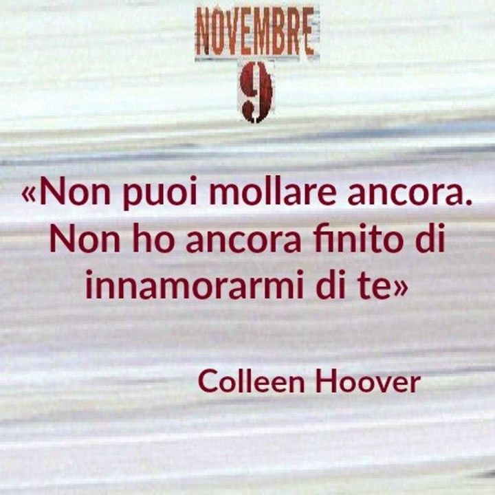 """""""You cant leave yet. Im not finished falling in love with you."""" -11 #Countdown #SaveTheDate Il 20 ottobre <3  #waitingfor #books #instabook #instaquote #quote #november9 #ColleenHoover #instapic #blog #instalove #instagood #instalike #ColleenHooverWeLoveYou #love #library #readinglist #author #romance #pin"""