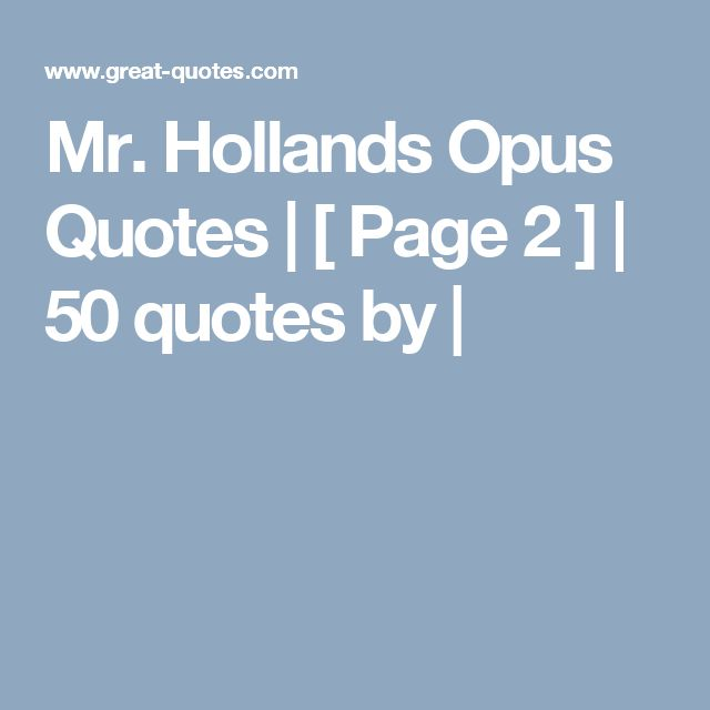 Mr. Hollands Opus Quotes | [ Page 2 ] | 50 quotes by |