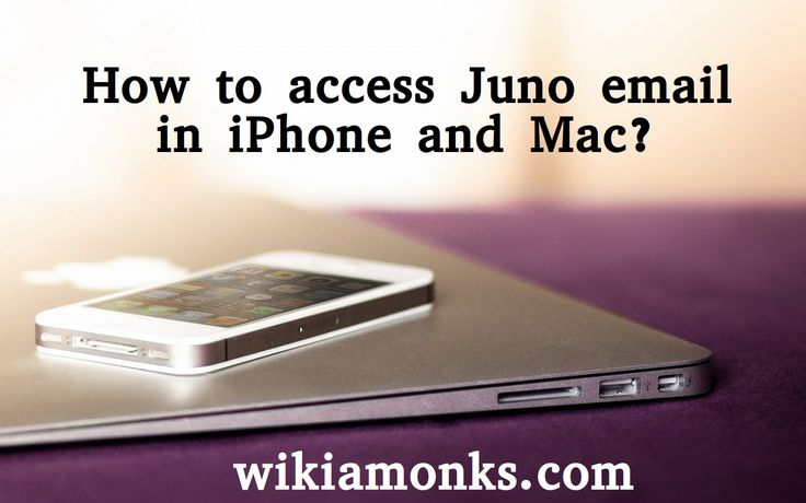 How to access Juno email in iPhone and Mac? Iphone