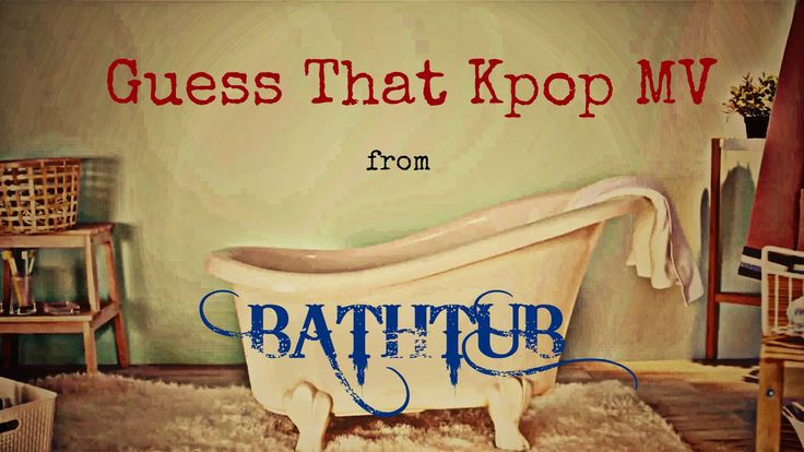 Guess That Kpop MV from BATHTUB